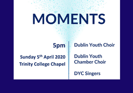 Dublin Youth Choir and DYC Singers presents 'Moments'. CANCELLED.